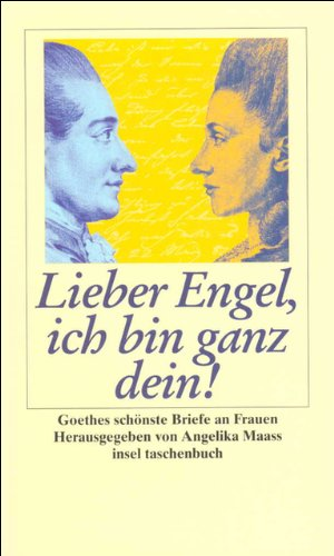 Lieber Engel, ich bin ganz dein: Goethes schönste Briefe an Frauen (insel taschenbuch)