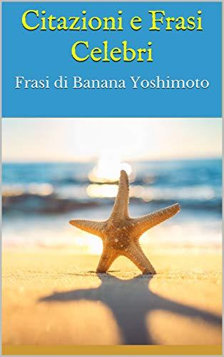 Amazon Com Citazioni E Frasi Celebri Frasi Di Banana Yoshimoto