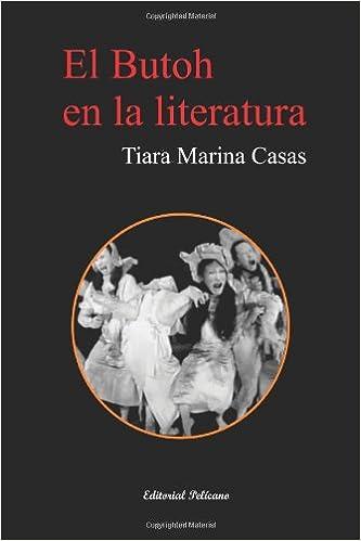 El Butoh en la literatura (Spanish Edition): Tiara Marina Casas, Editorial Pelícano: 9781937482275: Amazon.com: Books