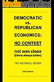 Democratic vs. Republican Economics: NO CONTEST (Dems Always Better). The Historical Record.