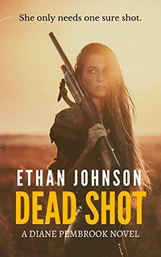 Dead Shot: A Diane Pembrook Novel by [Johnson, Ethan]