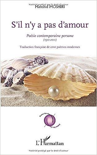 Téléchargement S'Il N'Y a Pas d'Amour Poesie Contemporaine Persane 1911 2011 pdf ebook