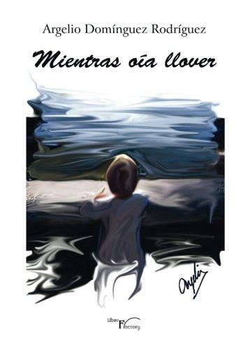 Mientras oia llover (Spanish Edition) [Argelio Dominguez] (Tapa Blanda)