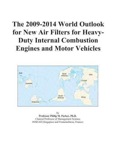 The 2009-2014 World Outlook for New Air Filters for Heavy-Duty Internal Combustion Engines and Motor Vehicles