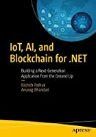 IoT, AI, and Blockchain for .NET: Building a Next-Generation Application from the Ground Up Front Cover