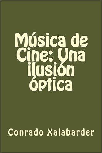 4e5df7bbc Música de Cine  Una ilusión óptica  Amazon.es  Conrado Xalabarder  Libros