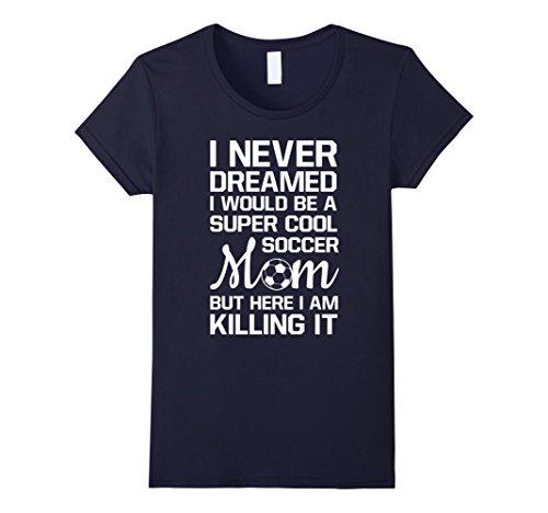 Womens Never Thought I'd Be Super Cool Soccer Mom T-Shirt Medium Navy