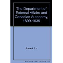 THE DEPARTMENT OF EXTERNAL AFFAIRS AND CANADIAN AUTONOMY, 1899-1939