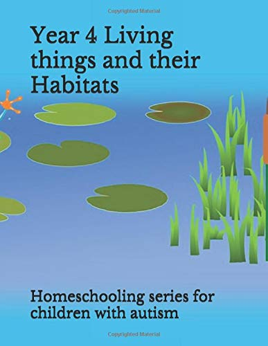 Year 4 Science- Living Things and Their Habitats: A Visual Learner's Workbook. For children aged 9-11 (Homeschooling Primary School Science Series) (Living Things And Their Habitats Year 4)