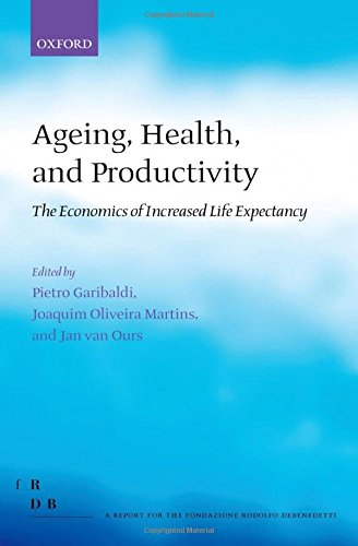 Ageing, Health, and Productivity: The Economics of Increased Life Expectancy (Fondazione Rodolfo Debendetti Reports) by Oxford University Press