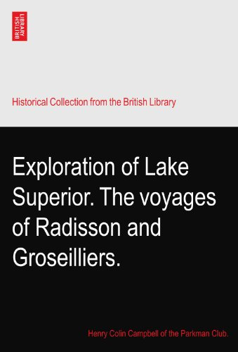 Exploration of Lake Superior. The voyages of Radisson and Groseilliers.
