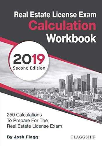 Real Estate License Exam Calculation Workbook: 250 Calculations to Prepare for the Real Estate License Exam (2019 Edition) (California Real Estate Broker Exam Study Guide)