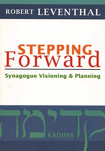 Stepping Forward: Synagogue Visioning and Planning Robert Leventhal