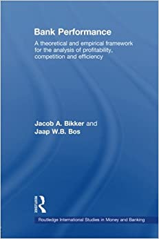 Bank Performance: A Theoretical and Empirical Framework for the Analysis of Profitability, Competition and Efficiency