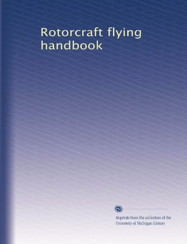 Rotorcraft flying handbook (Rotorcraft Handbook Flying)