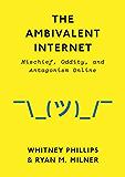 The Ambivalent Internet: Mischief, Oddity, and Antagonism Online