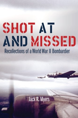Shot at and Missed: Recollections of a World War II - Myer Brands At