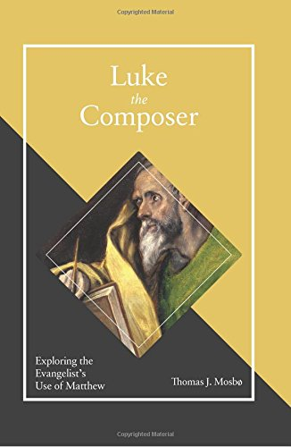 Luke the Composer: Exploring the Evangelist's Use of Matthew