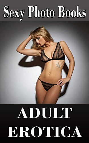 Sexy Photo Books - Adult Erotica: Erotic Photography of Beautiful Bikini Girls in Underwear and Hot Lingerie - Vol 2