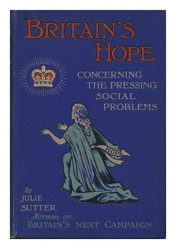 Britain's Hope : an Open Letter Concerning the Pressing Social Problems to the Rt. Hon. John Burns, M. P, President of the Local Government Board