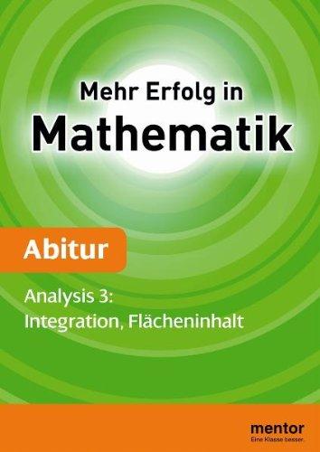Mehr Erfolg in Mathematik, Abitur: Analysis 3: Integration, Flächeninhalt