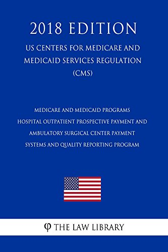 Medicare and Medicaid Programs - Hospital Outpatient Prospective Payment and Ambulatory Surgical Center Payment Systems and Quality Reporting Program (US ... for Medicare and Medicaid Services - Center Reg