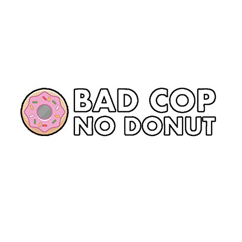 Cops Sticker - Morgan Graphics Bad Cop No Donut Sticker Decal Vinyl Doughnut Dough JDM Police Vinyl Decal Sticker Car Waterproof Car Decal Bumper Sticker 5