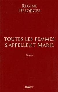Toutes les femmes s'appellent Marie : roman, Deforges, Régine