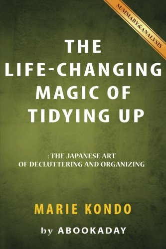 The Life-Changing Magic of Tidying Up: (The Japanese Art of Decluttering and Organizing) by Marie Kondo | Summary & Analysis