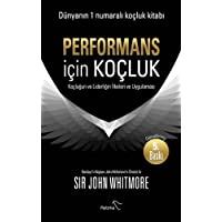 Performans İçin Koçluk: Koçluğun ve Liderliğin İlkeleri ve Uygulaması
