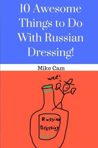 10 Awesome Things To Do With Russian Dressing!