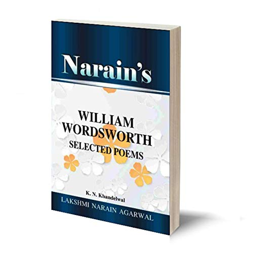 Narain's Selected Poems With Hindi :William Wordsworth [Paperback] K.N. Khandelwal – General Introduction,Text of the poems, Summary in English and Hindi, Critical Appreciation, Notes, Explanations,Questions and Answers.