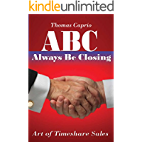 ABC, Always Be Closing (Art of Timeshare Sales Book 1)