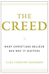 The Creed: What Christians Believe and Why it Matters Kindle Edition