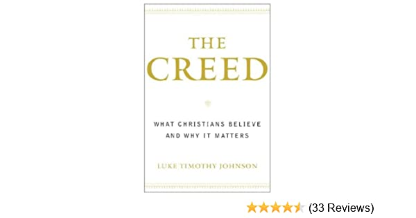 The creed what christians believe and why it matters kindle the creed what christians believe and why it matters kindle edition by luke timothy johnson religion spirituality kindle ebooks amazon fandeluxe Gallery