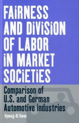 Fairness and Division of Labor in Market Societies: Comparison of U.S. and German Automotive Industries (Business History and Political Economy)