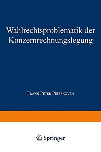 Wahlrechtsproblematik der Konzernrechnungslegung (Gabler Edition Wissenschaft) (German Edition) Taschenbuch – 15. Oktober 1997 382446537X Betriebswirtschaft Business/Economics Economics - General
