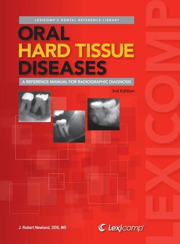 Oral Hard Tissue Diseases: A Reference Manual Fro Radiographic Diagnosis (Lexi-Comp's Dental Reference Library)