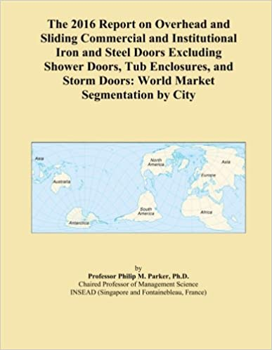 The 2016 Report on Overhead and Sliding Commercial and Institutional Iron and Steel Doors Excluding Shower Doors, Tub Enclosures, and Storm Doors: World Market Segmentation by City