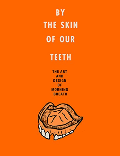 By the Skin of Our Teeth: The Art and Design of Morning Breath