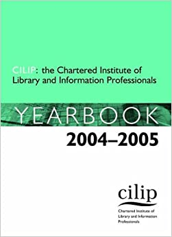 Book Cilip: the Chartered Institute of Library and Information Professionals Yearbook 2004-2005 (Cilip: the Chartered Institute of Library Profesionals Yearbook)