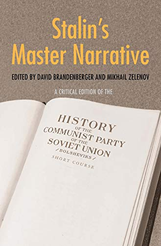 Stalin's Master Narrative: A Critical Edition of the History of the Communist Party of the Soviet Union (Bolsheviks), Short Course (Annals of Communism Series)
