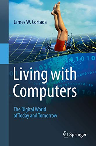Living with Computers: The Digital World of Today and Tomorrow