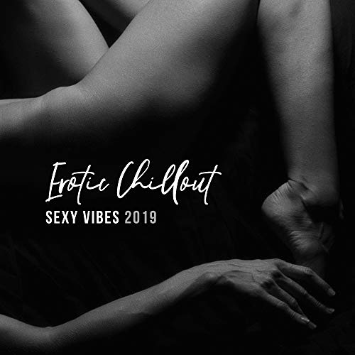 Erotic Chillout Sexy Vibes 2019: Compilation of Stimulation Electronic Vibes for Erotic Massage, Lap Dance, Hot Bath with Love, Tantric Sex Music