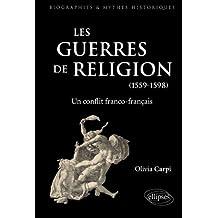 Les Guerres de Religion: Un Conflit Franco-francais: 1559-1598
