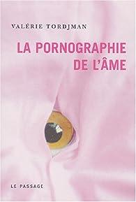 La pornographie de l'âme par Valérie Tordjman