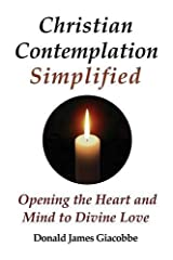 Christian Contemplation Simplified: Opening the Heart and Mind to Divine Love by Donald James Giacobbe (2015-08-14)