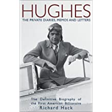 Hughes: The Private Diaries, Memos and Letters: The Definitive Biography of the First American Billionaire