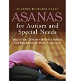 [(Asanas for Autism and Special Needs: Yoga to Help Children With Their Emotions, Self-Regulation and Body Awareness)] [Author: Shawnee Thornton Hardy] published on (January, 2015)