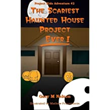 The Scariest Haunted House Project - Ever!: Project Kids Adventure #2 (Project Kids Adventures) (Volume 2)